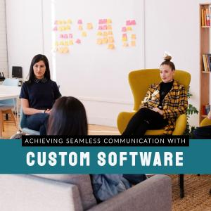 Achieving Seamless Communication with Custom Software