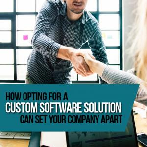 How a Custom Software Solution Can Set Your Company Apart