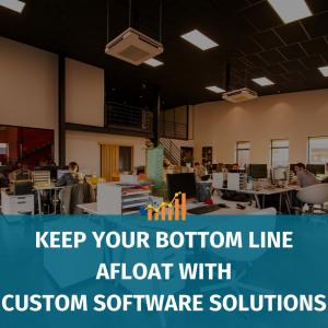 Keep Your Bottom Line Afloat with Custom Software Solutions