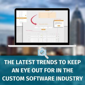 The Latest Trends to Keep an Eye out for in the Custom Software Industry
