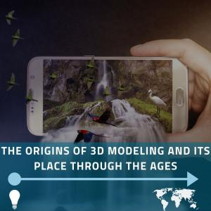 The Origins of 3d Modeling and Its Place Through the Ages