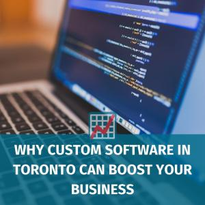 Why Custom Software in Toronto Can Boost Your Business