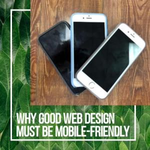 Why Good Web Design Must Be Mobile-Friendly